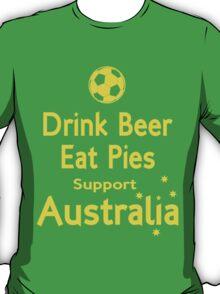 Drink Beer Eat Pies Support Australia T-Shirt