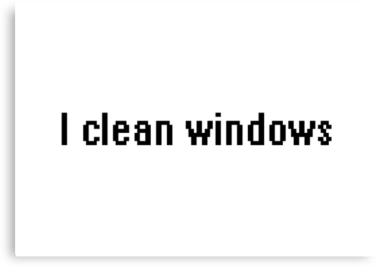 I clean windows by tinybiscuits