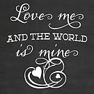 Love Me & The World is Mine - Chalkboard Typography Quote - Inspirational Love Quote - Font Based Design by traciv