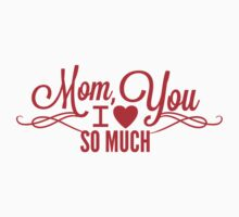 Mom, I Love You So Much by BrightDesign