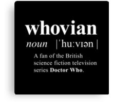 Whovian (noun) Canvas Print