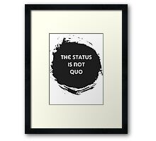 The Status is Not Quo Framed Print