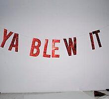Ya Blew It by crisssteiner