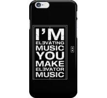 I'm Elevating Music, You Make Elevator Music (White) iPhone Case/Skin