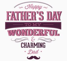 Happy Father's Day To My Wonderful & Charming Dad by BrightDesign