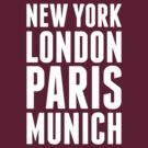 New York, London, Paris, Munich - [White] by destinysagent