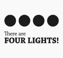 There are FOUR LIGHTS! (Black Ink) by RocketmanTees