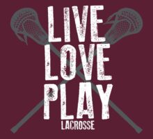 Live, Love, Play - Lacrosse by shakeoutfitters