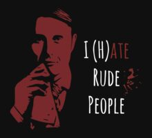 I (H)ate Rude People -  Hannibal Lecter - version II by FandomizedRose