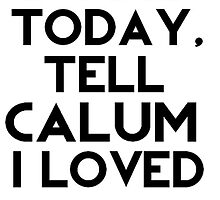 If I Die Today, Tell Calum Hood I Loved Him. by AshleyFrancesca