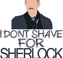 I don't shave for Sherlock Holmes by featherarrows