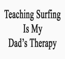 Teaching Surfing Is My Dad's Therapy  by supernova23
