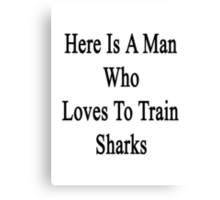 Here Is A Man Who Loves To Train Sharks  Canvas Print