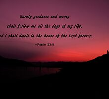 Psalm 23-8: Surely Goodness and Mercy Will Follow Me by Corri Gryting Gutzman
