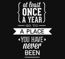 At Least Once A Year Go To A Place You Have Never Been by BrightDesign