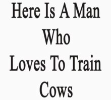 Here Is A Man Who Loves To Train Cows  by supernova23