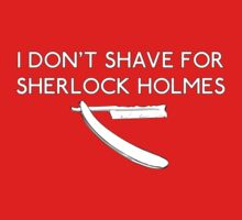 I Don't Shave for Sherlock Holmes - Sherlock by robotplunger