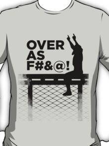 Over As F#&@! T-Shirt