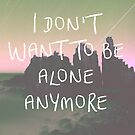 I Don't Want To Be Alone Anymore by positiver