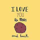 I love you to Mars and back! (yellow) by Marina Vidal
