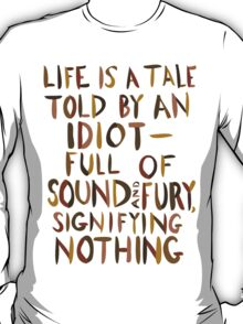 Life is a Tale Told By an Idiot T-Shirt
