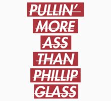 Pullin' More Ass Than Phillip Glass by Jason Malmberg