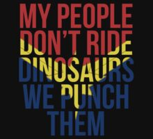 My People Don't Ride Dinosaurs We Punch Them by iamwintermute