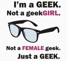 I'm a Geek. Not a geekGIRL. V.1 T-Shirt