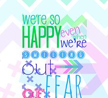 we're so happy even when we're smiling out of fear by Jenna Anne