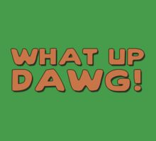 WHAT UP DAWG! by RagingCynicism