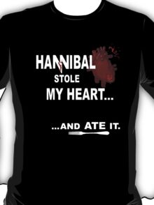 Hannibal stole my heart...and ate it - version III T-Shirt