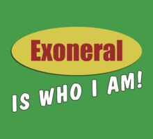 Exoneral Is Who I am! by RagingCynicism