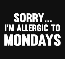 Sorry... I'm Allergic To Mondays by BrightDesign
