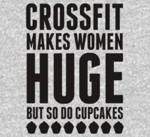 Crossfit Makes Women Huge But So Do Cupcakes - Funny Workout Shirt by printproxy