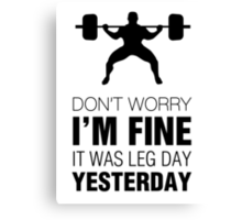 Don't Worry, I'm Fine. It Was Leg Day Yesterday (Black Print) Canvas Print