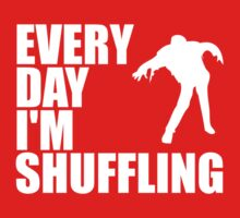Everyday I'm shuffling. by RocketmanTees