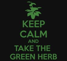 KEEP CALM AND TAKE THE GREEN HERB by RawanAlsebaie