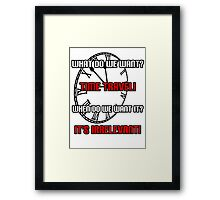What Do We Want? Time Travel! Framed Print