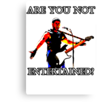 Are You Not Entertained? Canvas Print