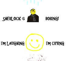 Moriarty's song- It's raining, it's pouring, Sherlock is boring. I'm laughing, I'm crying, Sherlock is dying! Poster, Card, Prints! by Bethjm223