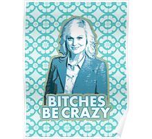 B*tches be crazy Poster