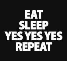 Eat, Sleep, YES YES YES, Repeat by Bob Buel