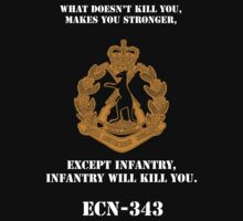 What dosen't kill you, makes you stronger- except Infantry, Infantry will kill you! for dark Shirts by RAR343