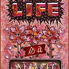 Life is a Miracle by Lisa Frances Judd ~ QuirkyHappyArt