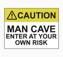 CAUTION: MAN CAVE, ENTER AT YOUR OWN RISK by Bundjum