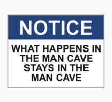 NOTICE: WHAT HAPPENS IN THE MAN CAVE STAYS IN THE MAN CAVE by Bundjum