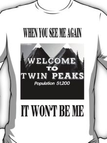 when you see me again, it won't be me. T-Shirt
