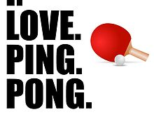 I Love Ping Pong by kwg2200