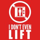 I Don't Even Lift (White Print) by chooface