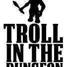 TROLL IN THE DUNGEON! [black] by nimbusnought